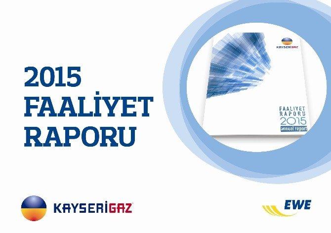 Kayserigaz 2015 Yılı Faaliyet Raporu Yayınlandı