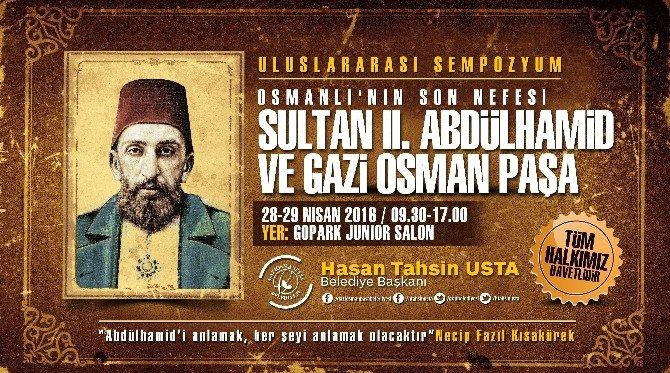 2. Abdülhamid Ve Gazi Osman Paşa Tarihi Mirası Gaziosmanpaşa'da Anlatılacak