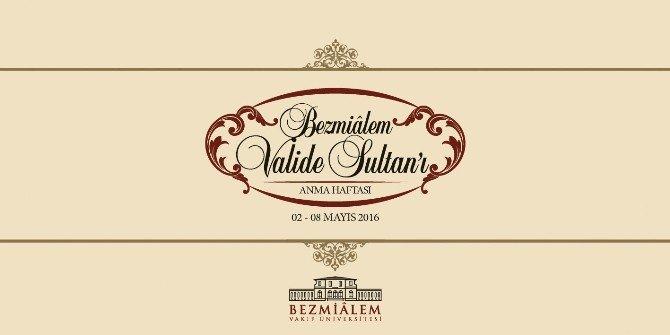 Bezmialem Valide Sultan 2-8 Mayıs Tarihleri Arasında Anılacak